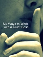 Six Ways to Work with a Quiet Boss